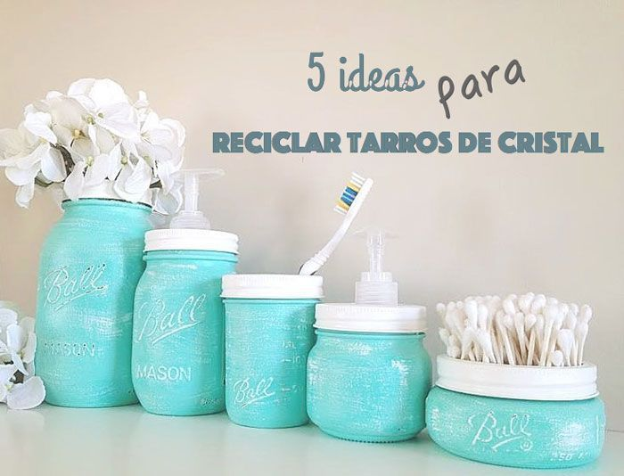 Ideas para reciclar los tarros de cristal for Reciclar botes de cristal decoracion