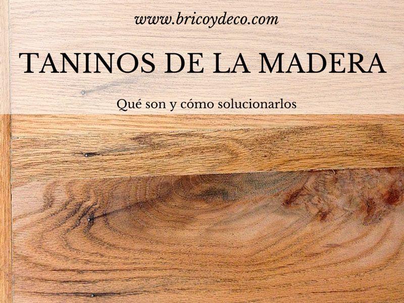 Qu son los taninos de la madera y c mo solucionarlos for Que es la veta de la madera